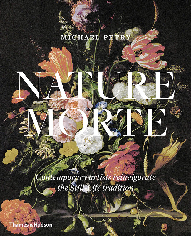 Nature Morte edited by Michael Petry and published by Thames & Hudson